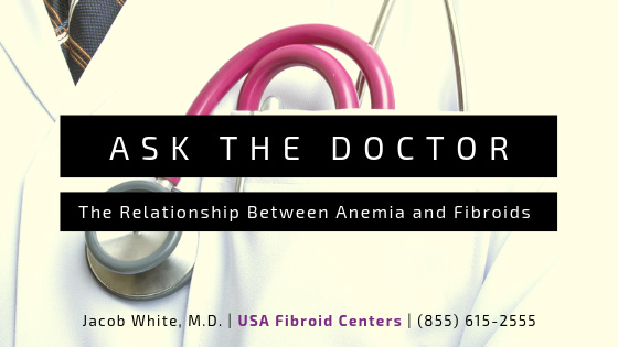 Ask the Doctor: The Relationship Between Anemia and Fibroids
