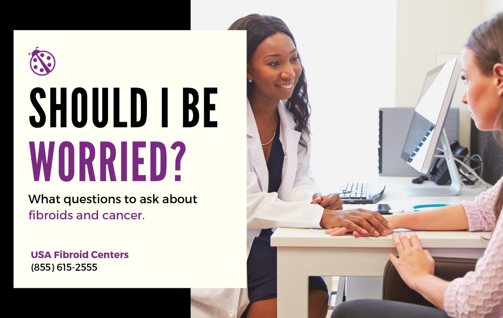 What questions to ask about fibroids & cancer
